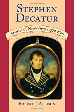 Stephen Decatur: American Naval Hero, 1779-1820 9781558494923