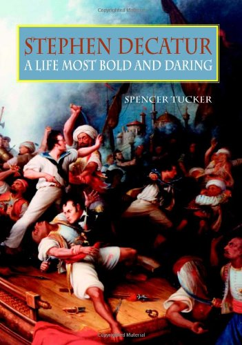 Stephen Decatur: A Life Most Bold and Daring 9781557509994