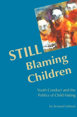 Still Blaming Children: Youth Conduct and the Politics of Child Hating 9781552661864