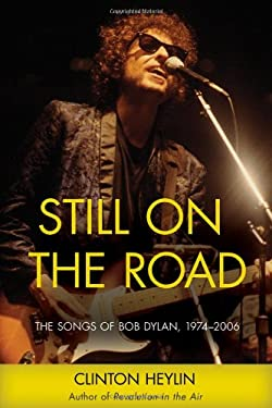 Still on the Road: The Songs of Bob Dylan, 1974-2006 9781556528446