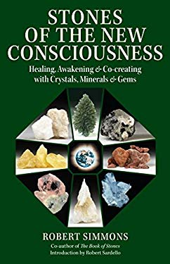 Stones of the New Consciousness: Healing, Awakening and Co-Creating with Crystals, Minerals and Gems 9781556438110