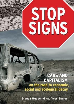 Stop Signs: Cars and Capitalism on the Road to Economic, Social and Ecological Decay 9781552663844