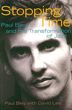 Stopping Time: Paul Bley and the Transformation of Jazz 9781550651119