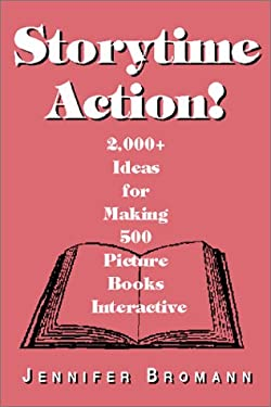 Storytime Action!: 2,000+ Ideas for Making 500 Picture Books Interactive 9781555704599