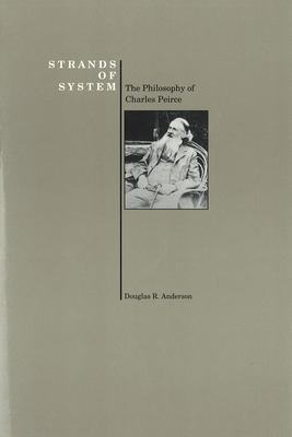 Strands of System: The Philosophy of Charles Peirce (Purdue University Press Series in the History of Philosophy) 9781557530592