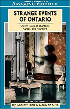 Strange Events of Ontario: Chilling Tales of Phantoms, Curses, and Hauntings 9781554390618