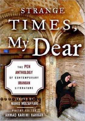 Strange Times, My Dear: The Pen Anthology of Contemporary Iranian Literature 9781559708050