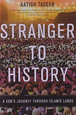 Stranger to History: A Son's Journey Through Islamic Lands 9781555976286