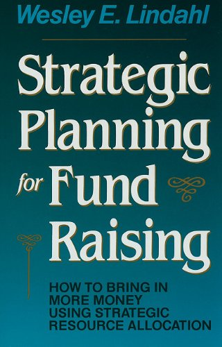 Strategic Planning for Fund Raising: How to Bring in More Money Using Strategic Resource Allocation 9781555424954