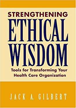 Strengthening Ethical Wisdom: Tools for Transforming Your Health Care Organization 9781556483486