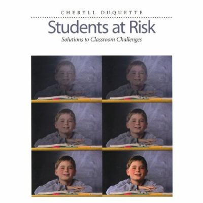 Students at Risk: Solutions to Classroom Challenges 9781551381350