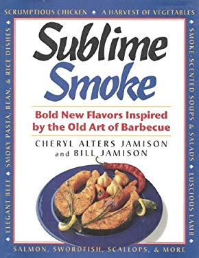 Sublime Smoke: Bold New Flavors Inspired by the Old Art of Barbecue 9781558321069