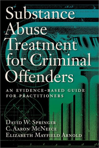 Substance Abuse Treatment for Criminal Offenders: An Evidence-Based Guide for Practitioners 9781557989901