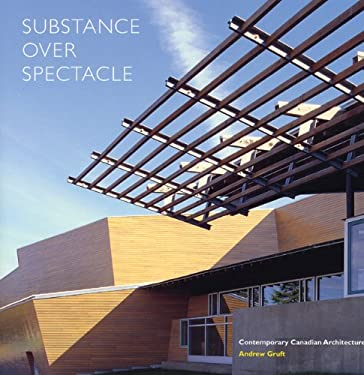 Substance Over Spectacle: Contemporary Canadian Architecture 9781551521855