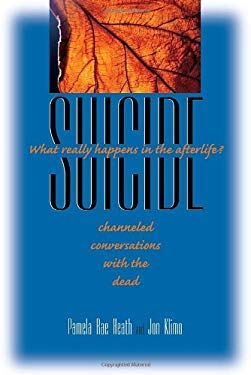 Suicide: What Really Happens in the Afterlife? Channeled Conversations with the Dead 9781556436215