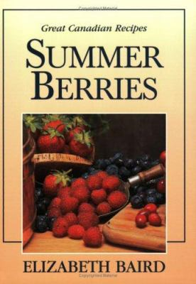Summer Berries: Great Canadian Recipes 9781550288315