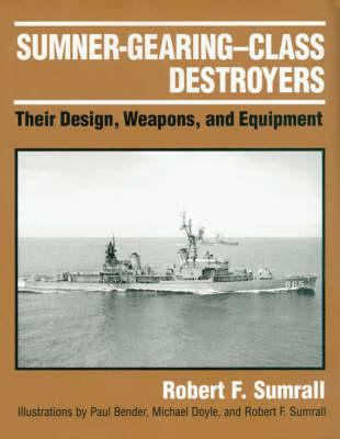 Sumner-Gearing-Class Destroyers: Their Design, Weapons, and Equipment 9781557507860