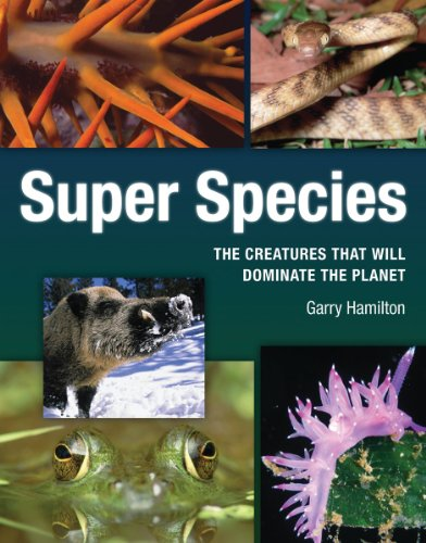 Super Species: The Creatures That Will Dominate the Planet 9781554076307