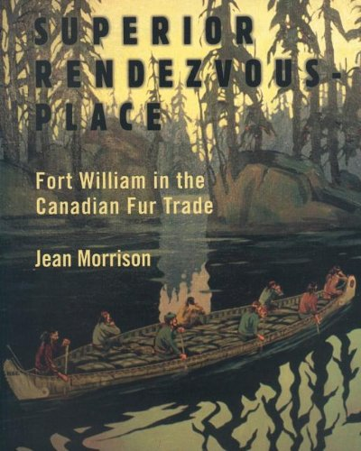 Superior Rendezvous-Place: Fort William in the Canadian Fur Trade 9781550027815