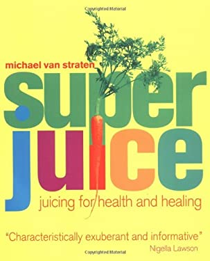 Superjuice: Juicing for Health and Healing 9781552854440