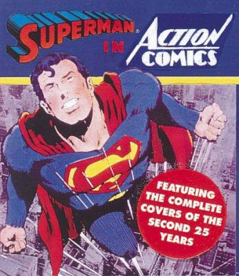 Superman in Action Comics: Featuring the Complete Covers of the Second 25 Years