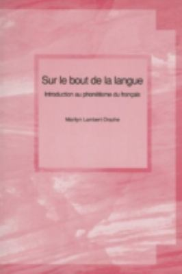 Sur le Bout de la Langue: Introduction Au Phonetisme Du Francais 9781551301006