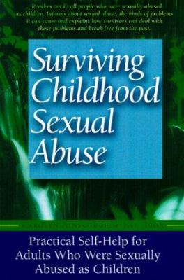 Surviving Childhood Sexual Abuse: Practical Self-Help for Adults Who Were Sexually Abused as Children 9781555612252