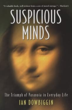 Suspicious Minds: The Triumph of Paranoia in Everyday Life