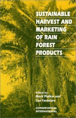 Sustainable Harvest and Marketing of Rain Forest Products 9781559631693