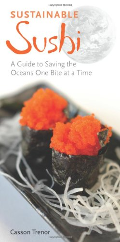 Sustainable Sushi: A Guide to Saving the Oceans One Bite at a Time 9781556437694
