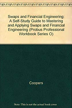 Swaps and Financial Engineering: A Self-Study Guide to Mastering and Applying Swaps And... 9781557385925