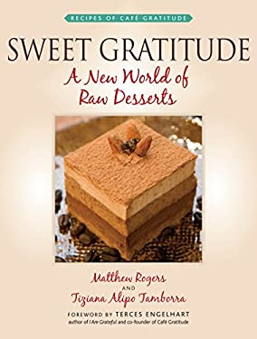 Sweet Gratitude: A New World of Raw Desserts 9781556437441