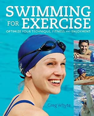 Swimming for Exercise: Optimize Your Technique, Fitness and Enjoyment 9781554078226