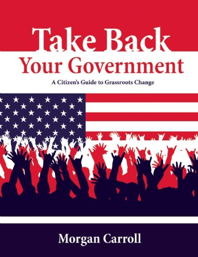 Take Back Your Government: A Citizen's Guide to Grassroots Change 9781555914455
