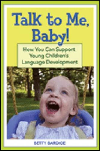Talk to Me, Baby!: How You Can Support Young Children's Language Development 9781557669773