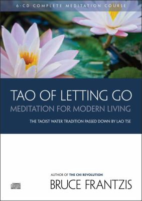 Tao of Letting Go: Meditation for Modern Living 9781556437892