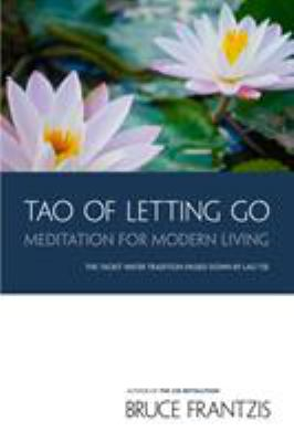 Tao of Letting Go: Meditation for Modern Living 9781556438080