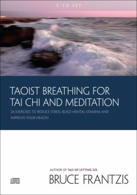Taoist Breathing for Tai Chi and Meditation: 24 Exercises to Reduce Stress, Build Mental Stamina, and Improve Your Health 9781556438424