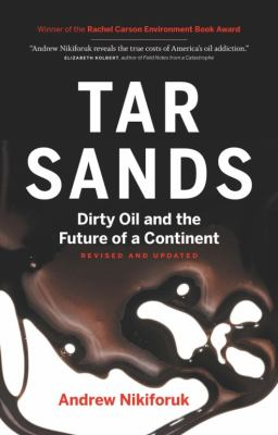 Tar Sands: Dirty Oil and the Future of a Continent 9781553655558