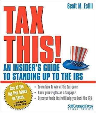 Tax This!: An Insider's Guide to Standing Up to the IRS 9781551808932