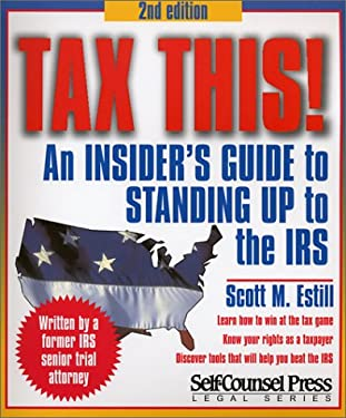 Tax This!: An Insider's Guide to Standing Up to the IRS 9781551804132