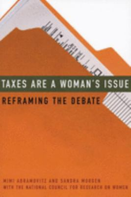 Taxes Are a Woman's Issue: Reframing the Debate 9781558615229
