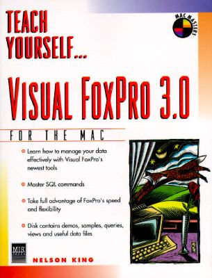 Teach Yourself Visual FoxPro 3.0 for the Macintosh, with Disk 9781558284968