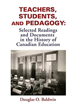 Teachers, Students and Pedagogy: Readings and Documents in the History of Canadian Education 9781552441008