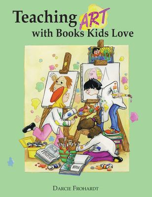 Teaching Art with Books Kids Love: Art Elements, Appreciation, and Design with Award-Winning Books 9781555914066