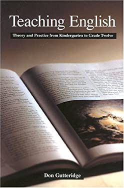 Teaching English: Theory and Practice from Kindergarten to Grade Twelve 9781550286274