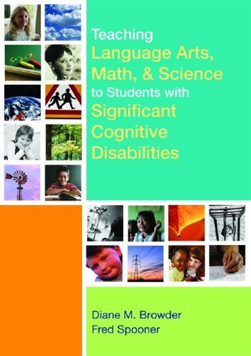 Teaching Language Arts, Math, & Science to Students with Significant Cognitive Disabilities 9781557667984