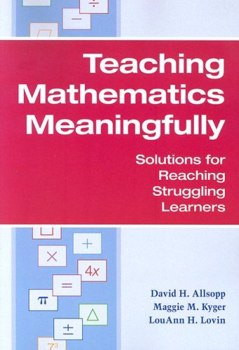 Teaching Mathematics Meaningfully: Solutions for Reaching Struggling Learners 9781557668660