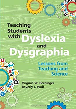Teaching Students with Dyslexia and Dysgraphia: Lessons from Teaching and Science 9781557669346