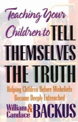 Teaching Your Children to Tell Themselves the Truth 9781556612794